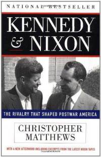 kennedy-nixon-rivalry-that-shaped-postwar-america-christopher-matthews-paperback-cover-art